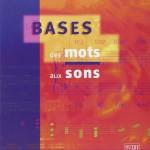 BASES, DES MOTS AUX SONS 1.1